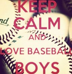 Keep calm & love baseball boys ❤⚾