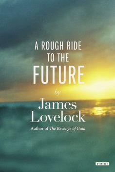 A Rough Ride to the Future (James Lovelock) / QH343.4 .L695 2014 / http://catalog.wrlc.org/cgi-bin/Pwebrecon.cgi?BBID=14543765