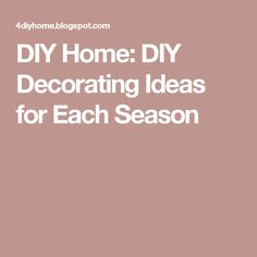 DIY Home: DIY Decorating Ideas for Each Season