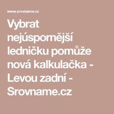 19825eb74cd5 Vybrat nejúspornější ledničku pomůže nová kalkulačka - Levou zadní -  Srovname.cz