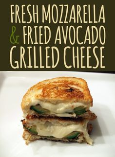 fresh mozzarella and fried avocado grilled cheese