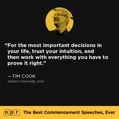 Tim Cook, 2010. From NPR's The Best Commencement Speeches, Ever. Best Commencement Speeches, Cooking Quotes, Uplifting Thoughts, Graduation Quotes, Auburn University, A Day In Life, Favorite Words, Trust Yourself, Soul Food