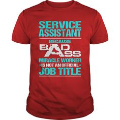 SERVICE ASSISTANT Because BADASS Miracle Worker Isn't An Official Job Title T-Shirts, Hoodies. VIEW DETAIL ==► Funny Tee Shirts
