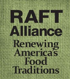 RAFT: renewing America's Food Traditions: preserving food diversity   ecological, culinary, cultural, and   biodiversity of North America.