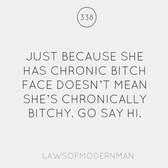 So fuckin true. Heard 'that's jus your face' from my mama since..forever. Doesn't always mean what you assume it does, like a lot of other things;)