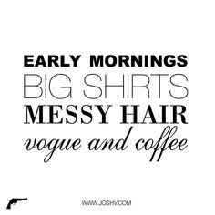 early mornings, big shirts, messy hair, vogue and coffee Words Quotes, Wise Words, Me Quotes, Funny Quotes, Morning Sweetheart, Hair Quotes, Say More, Early Morning, Morning Ritual