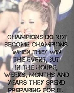 cheerleading stunting Champions do not become champions when they win the event, but in the hours, weeks, months and years they spend preparing for it. Cheer Qoutes, Cheerleading Quotes, Gymnastics Quotes, Cheer Sayings, Competitive Cheerleading, Cheerleading Pyramids, School Cheerleading, Volleyball Quotes, True Sayings