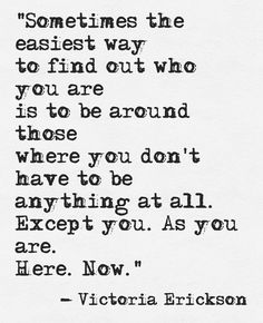 The easiest way to find out who you are. Words Quotes, Wise Words, Me Quotes, Sayings, Great Quotes, Quotes To Live By, Inspirational Quotes, Victoria Erickson, Quotes About Everything