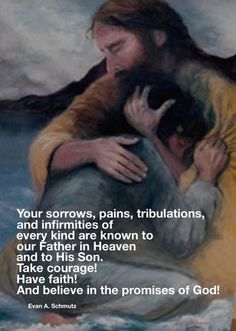 Your personal struggles--your individual sorrows, pains, tribulations, and infirmities of every kind--are all known to our Father in Heaven and to His Son. Take courage! Have faith! And believe in the promises of God! Faith Prayer, God Prayer, Prayer Quotes, Bible Verses Quotes, Faith In God, Faith Quotes, Gospel Quotes, Scriptures, Religious Quotes