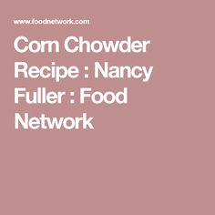 Corn Chowder Recipe : Nancy Fuller : Food Network