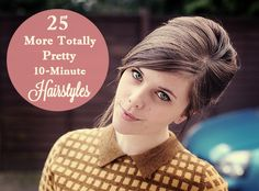 25 pretty 10-minute hairstyles (THIS IS ACTUALLY USEFUL).... Pin now read later.