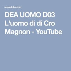 DEA UOMO D03 L'uomo di di Cro Magnon - YouTube