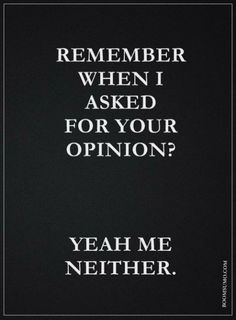 Funny Quotes About life Remember When I Asked For Your Opinion The best way to outset your day is by reading funny good morning quotes. Here is 100 our collection of cute sweet and romantic Funny Good Morning Quotes Funny Women Quotes, Funny Quotes For Teens, Woman Quotes, Life Quotes, Funny Sayings, Bitchyness Quotes, Grace Quotes, Short Happy Quotes, Short Funny Quotes