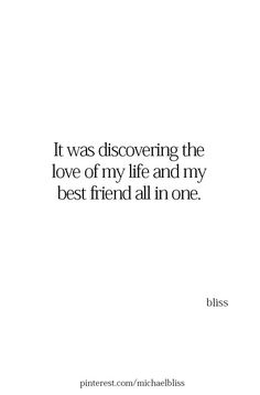 IT was discovering the love of my life and my best friend all in one My Best Friend Quotes, Soulmate Love Quotes, Love Song Quotes, Crush Quotes, Quotes For Him, Mood Quotes, Life Quotes, Marry Best Friend Quote, Best Friend Marriage Quotes