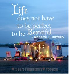 Life does not have to be perfect to be beautiful