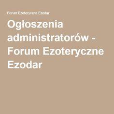 Ogłoszenia administratorów - Forum Ezoteryczne Ezodar