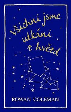 Všichni jsme utkáni z hvězd - Rowan Coleman Rowan, Books To Read, Calm, Reading, Cover, Artwork, Movie Posters, Work Of Art, Auguste Rodin Artwork