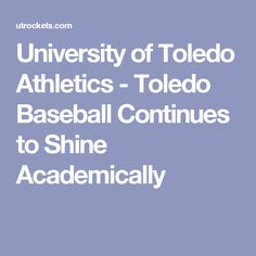 University of Toledo Athletics - Toledo Baseball Continues to Shine Academically