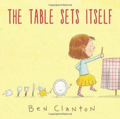 The Table Sets Itself by Benjamin Clanton,Setting the table turns from a giant bore to an exciting chore for young Izzy.