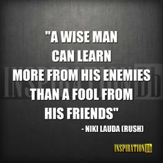 """""""A wise man can learn more from his enemies than a fool from his friends"""" – Niki Lauda (Rush) Motivational Posters, Quote Posters, Rush Quotes, Quotes To Live By, Life Quotes, Wise Men Say, Wise Sayings, Kaizen, Harrison Ford"""