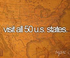 I want to visit all of the states--on my way.