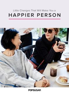 Pin for Later: Little Changes That Will Make You a Happier Person
