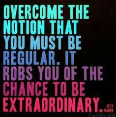 Live your life according to your own extraordinary way