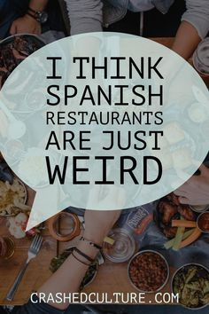 Your average Spanish restaurant has lots of quirks, just like the culture they represent. Trust me, they're weird! via @crashedculture
