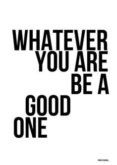 Whatever you are, be a good one. #quotes #inspiration