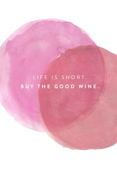 Life is short, buy the good wine and thank us later.
