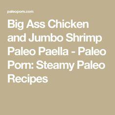 Big Ass Chicken and Jumbo Shrimp Paleo Paella - Paleo Porn: Steamy Paleo Recipes