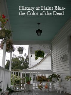 History of Haint Blue -the color of the Dead. (used historically to ward off spirits)