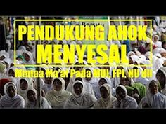 "Alhamdulillah !! PENDUKUNG AHOK MENYESAL, Mintaa Ma'af Pada MUI, FPI ""TE..."