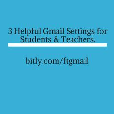 Three Helpful Gmail Settings for Students and Teachers #ded318