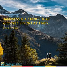 """""""#Happiness is a choice that requires effort at times."""" ~Aeschylus #ChooseHappiness #MakeTheEffort"""