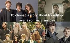 But its the friendships and the love stories in these movies that make them so wonderful.