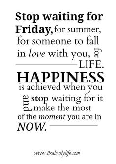 Stop waiting for Friday!