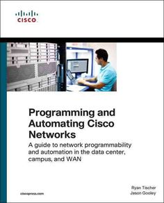 Programming and Automating Cisco Networks: A Guide to Network Programmability and Automation in the Data Center, ...