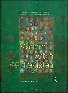 Modern Art in Pakistan: History, Tradition, Place 1st Edition by Simone Wille   ISBN-13: 978-1138821095 ISBN-10: 1138821098 Asian History, Art History, Book Club Books, New Books, Museum Studies, Islamic World, Art Logo, Asian Art, Textbook