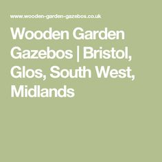 Wooden Garden Gazebos | Bristol, Glos, South West, Midlands