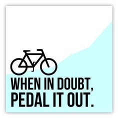 when in doubt pedal it out