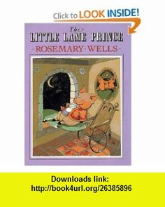 The Little Lame Prince (9780803707887) Rosemary Wells , ISBN-10: 0803707886  , ISBN-13: 978-0803707887 ,  , tutorials , pdf , ebook , torrent , downloads , rapidshare , filesonic , hotfile , megaupload , fileserve