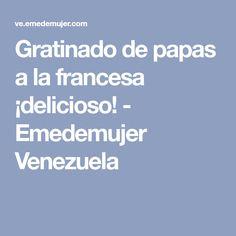 Gratinado de papas a la francesa ¡delicioso! - Emedemujer Venezuela