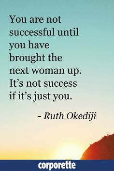 """""""You are not successful until you have brought the next woman up. It's not success if it's just you."""" - Ruth Okediji"""