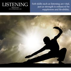 Soft skills such as listening are vital, just as strength is enhanced by suppleness and flexibility.