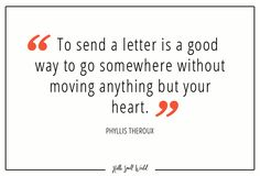 """""""To send a letter is a good way to go somewhere without moving anything but your heart."""" -Phyllis Theroux #snailmail #quote #quoteoftheday #quotesandsayings"""