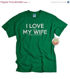 Funny gift idea for men who love playing video games. Wives can give their husband a shirt that says I LOVE (it when) MY WIFE (let's me play video games). Ha ha! Shirt is available at UnicornTees shop on Etsy for $14.99 ~ https://www.etsy.com/listing/167509802/video-game-gifts-videogame-tshirt