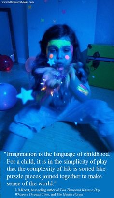 """""""Imagination is the language of childhood. For a child, it is in the simplicity of play that the complexity of life is sorted like puzzle pieces to make sense of the world."""" L.R,Knost www.littleheartsbooks.com"""