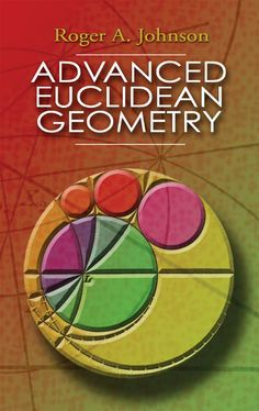 Advanced Euclidean Geometry by Roger A. Johnson For many years, this elementary treatise on advanced Euclidean geometry has been the standard textbook in this area of classical mathematics; no other book has covered the subject quite as well. It explores the geometry of the triangle and the circle, concentrating on extensions of Euclidean theory, and examining in detail many relatively recent theorems.