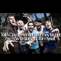 Tell 'A Day To Remember' how they helped me stand up for myself. <3